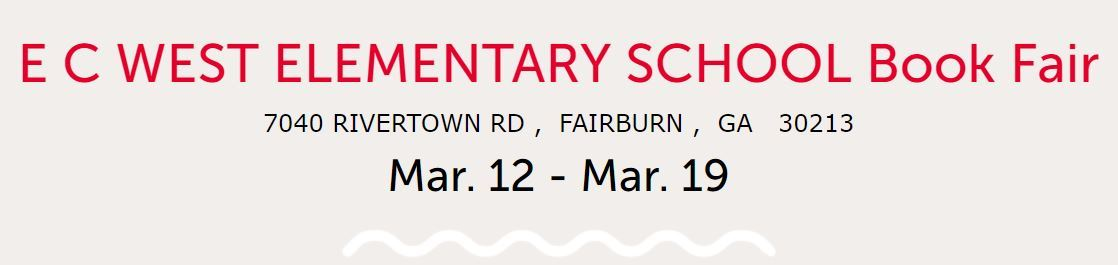 CLICK HERE for DETAILS:  E C WEST ELEMENTARY SCHOOL Book Fair:  Mar. 12 - Mar. 19