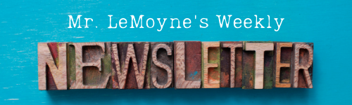 Mr. LeMoyne's Weekly Newsletter