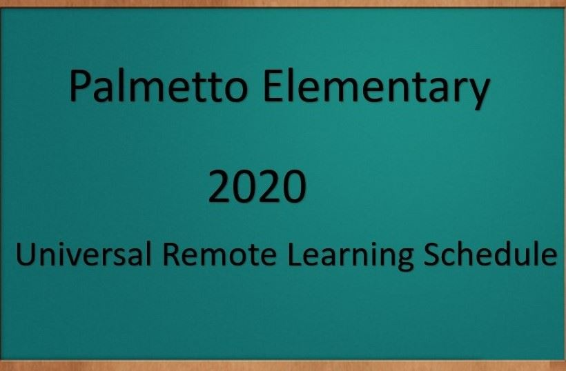 Black board with text that says Palmetto Elementary 2020 Universal Remote Learning Schedule